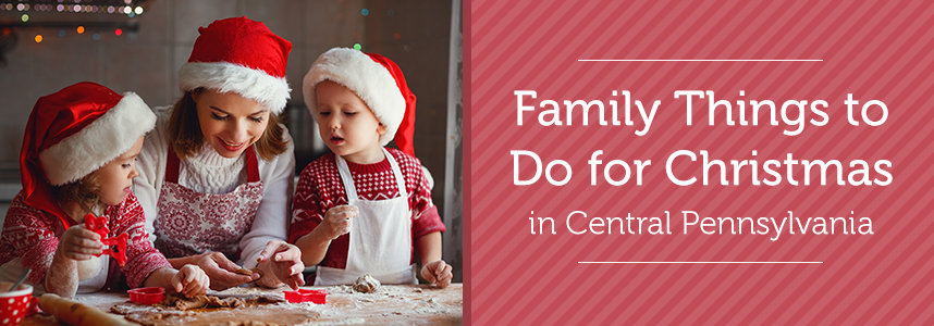 Things For Christmas.Family Things To Do For Christmas In Central Pennsylvania